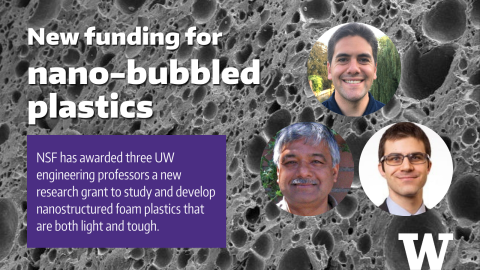 """In the background is a black and white microscope image of sponge-like plastic, in the foreground text says """"new funding for nano-bubbled plastics"""" and has photos of three UW professors and a UW logo"""